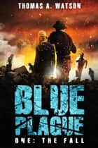 Blue Plague - The Fall (Blue Plague Book 1) ebook by Thomas A. Watson, Monique Happy