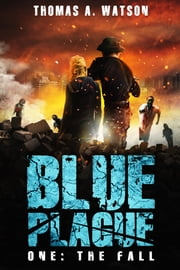 Blue Plague - The Fall ebook by Thomas A. Watson
