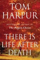 There Is Life After Death ebook by Tom Harpur
