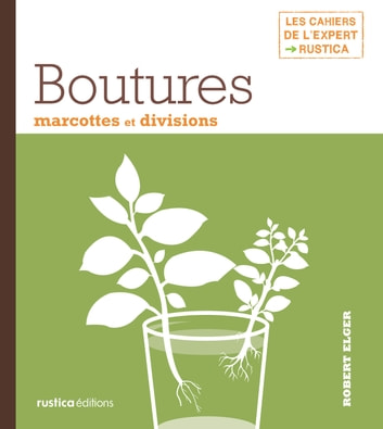 Boutures, marcottes et divisions ebook by Robert Elger