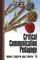 Critical Communication Pedagogy ebook by Deanna L. Fassett, John T. Warren