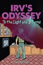 Irv's Odyssey: To The Light and Beyond, Book 2 ebook by Irving H. Podolsky