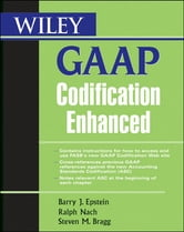 Wiley GAAP Codification Enhanced ebook by Barry J. Epstein,Ralph Nach,Steven M. Bragg