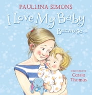 I Love My Baby Because… ebook by Paullina Simons,Cassia Thomas