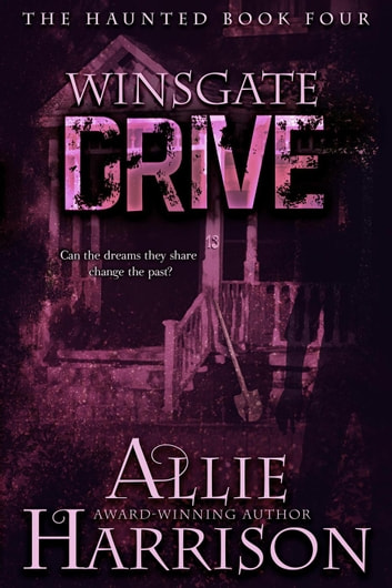 Winsgate Drive - The Haunted, #4 ebook by Allie Harrison