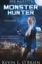 Her Majesty's Monster Hunter Volume 2 ebook by Kevin L. O'Brien