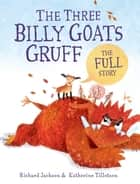 The Three Billy Goats Gruff—the FULL Story ebook by Richard Jackson, Katherine Tillotson