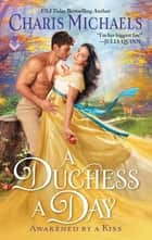 A Duchess a Day - A Novel ebook by Charis Michaels