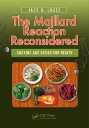 The Maillard Reaction Reconsidered: Cooking and Eating for Health ebook by Losso, Jack N.