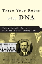Trace Your Roots with DNA - Using Genetic Tests to Explore Your Family Tree ebook by Megan Smolenyak,Ann Turner