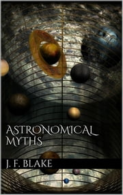 Astronomical Myths ebook by John F. Blake