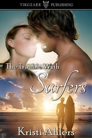 The Trouble with Surfers ebook by Kristi Ahlers