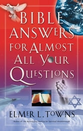 Bible Answers for Almost All Your Questions ebook by Elmer Towns