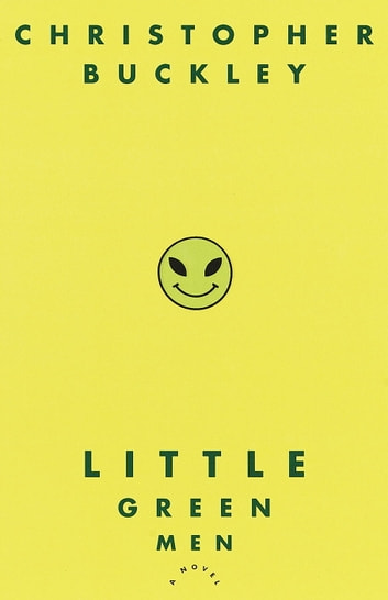Little Green Men - A Novel ebook by Christopher Buckley
