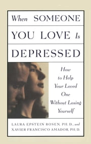 When Someone You Love is Depressed ebook by Xavier Amador, Ph.D.,Laura Rosen