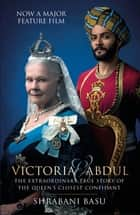Victoria & Abdul (film tie-in) - The Extraordinary True Story of the Queen's Closest Confidant ebook by Shrabani Basu