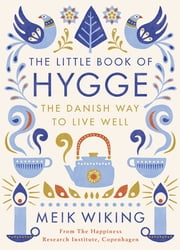 The Little Book of Hygge - The Danish Way to Live Well ebook by Meik Wiking