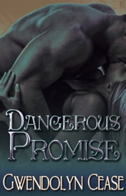 Dangerous Promise - Promises Series, Book Three ebook by Gwendolyn Cease