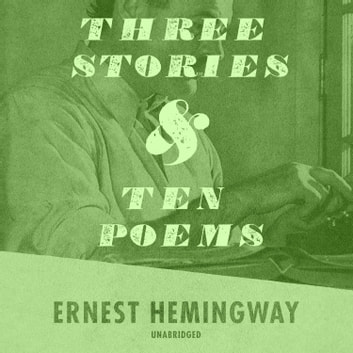 Three Stories and Ten Poems audiobook by Ernest Hemingway,Tom Newth