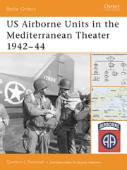 US Airborne Units in the Mediterranean Theater 1942?44 ebook by Gordon L. Rottman