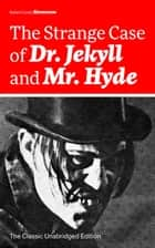 The Strange Case of Dr. Jekyll and Mr. Hyde (The Classic Unabridged Edition) - Psychological thriller by the prolific Scottish novelist, poet and travel writer, author of Treasure Island, Kidnapped, Catriona, The Black Arrow and A Child's Garden of Verses ebook by Robert Louis Stevenson