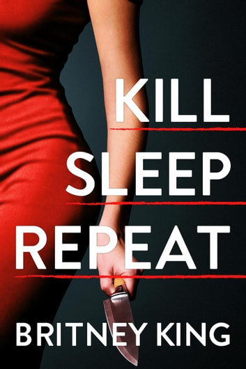 Kill, Sleep, Repeat: A Psychological Thriller ebook by Britney King