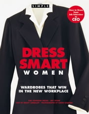 Chic Simple Dress Smart Women - Wardrobes That Win in the New Workplace ebook by Kim Johnson Gross, Jeff Stone