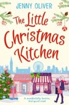 The Little Christmas Kitchen: A wonderfully festive, feel-good read ebook by Jenny Oliver