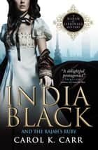 India Black and the Rajah's Ruby - A Madam of Espionage Mystery ebook by Carol K. Carr