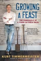 Growing a Feast: The Chronicle of a Farm-to-Table Meal ebook by Kurt Timmermeister