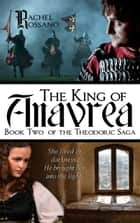 The King of Anavrea (Book Two of the Theodoric Saga) eBook by Rachel Rossano