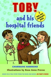 Toby the Pet Therapy Dog and His Hospital Friends ebook by Charmaine Hammond