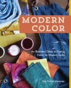 Modern Color—An Illustrated Guide to Dyeing Fabric for Modern Quilts ebook by Kim Eichler-Messmer