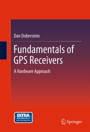 Fundamentals of GPS Receivers - A Hardware Approach ebook by Dan Doberstein
