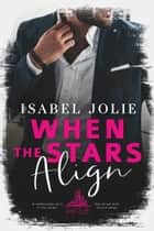 When the Stars Align ebook by Isabel Jolie