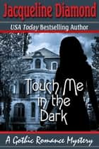 Touch Me in the Dark: A Gothic Romance Mystery ebook by Jacqueline Diamond