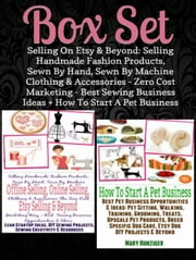Box Set:Selling On Etsy &Beyond:Selling Handmade Fashion Products, Sewn By Hand, Sewn By Machine Clothing & Accessories - Zero Cost Marketing- Best Sewing Business Ideas + How To Start A Pet Business - Box Set Lean Startup Passion Series ebook by Mary Hunziger
