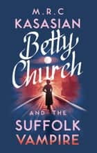 Betty Church and the Suffolk Vampire - A gripping WW2 crime mystery ebook by