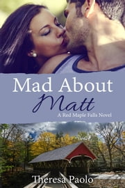 Mad About Matt (Red Maple Falls, #1) ebook by Theresa Paolo
