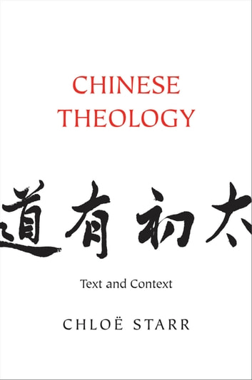 Chinese Theology - Text and Context ebook by Chloë Starr