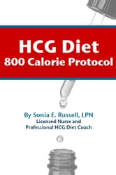 HCG Diet 800 Calorie Protocol ebook by Sonia E. Russell, LPN