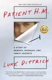 Patient H.M. - A Story of Memory, Madness, and Family Secrets ebook by Luke Dittrich