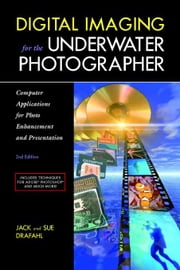 Digital Imaging for the Underwater Photographer ebook by Drafahl, Jack