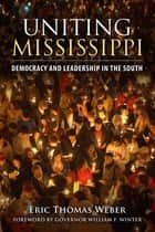 Uniting Mississippi ebook by Eric Thomas Weber,William F. Winter