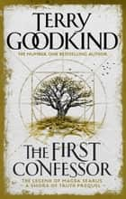 The First Confessor - Sword of Truth: The Prequel ebook by Terry Goodkind