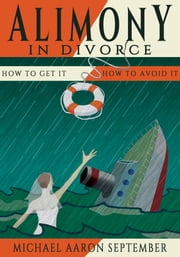 Alimony in Divorce: How to Get It, How to Avoid It ebook by Michael Aaron September
