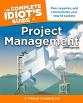 The Complete Idiot's Guide to Project Management, 5th Edition ebook by G. Michael Campbell PMP