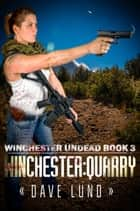 Winchester: Quarry (Winchester Undead Book 3) ebook by Dave Lund, Monique Happy
