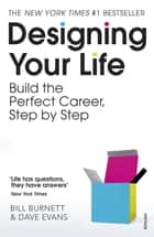 Designing Your Life - Build a Life that Works for You ebook by Bill Burnett, Dave Evans