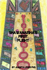 Shawanaisha's First Flight ebook by Dr. Juanita Lewis, Phd.